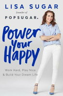 Power Your Happy: Work Hard, Play Nice & Build Your Dream Life