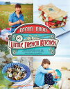 My Little French Kitchen: Over 100 Recipes from the Mountains, Market Squares, and Shores of France MY LITTLE …