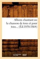 Album Chantant Ou La Chanson de Tous Et Pour Tous (d.1858-1864)