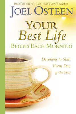 Your Best Life Begins Each Morning: Devotions to Start Every New Day of the Year YOUR BEST LIFE BEGINS EACH MOR [ Joel Osteen ]