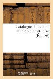 Catalogue D'Une Jolie Reunion D'Objets D'Art = Catalogue D'Une Jolie Ra(c)Union D'Objets D'Art FRE-CATALOGUE DUNE JOLIE REUNI (Litterature) [ Sans Auteur ]