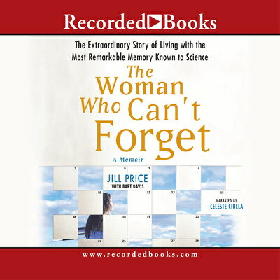 The Woman Who Can't Forget: The Extraordinary Story of Living with the Most Remarkable Memory Known [ Jill Price ]