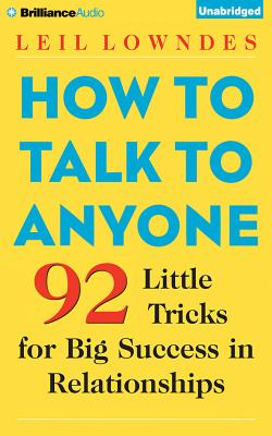 How to Talk to Anyone: 92 Little Tricks for Big Success in Relationships HT TALK TO ANYONE LIB/E 7D [ Leil Lowndes ]