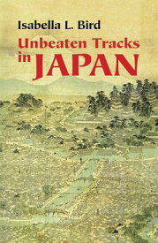 Unbeaten Tracks in Japan UNBEATEN TRACKS IN JAPAN [ Isabella L. Bird ]