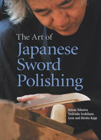 ART OF JAPANESE SWORD POLISHING,THE(H) [ SETSUO TAKAIWA ]