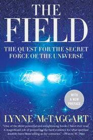 The Field: The Quest for the Secret Force of the Universe FIELD UPDATED/E [ Lynne McTaggart ]