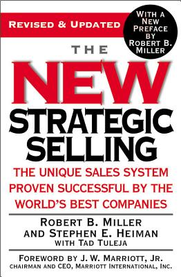 The New Strategic Selling: The Unique Sales System Proven Successful by the World's Best Companies NEW STRATEGIC SELLING REVISED [ Robert B. Miller ]