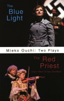 Mieko Ouchi: Two Plays: The Blue Light/The Red Priest (Eight Ways to Say Goodbye)