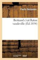 Bertrand c'Est Raton Vaudeville 5 Mai 1854.