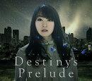 Destiny's Prelude (劇場版アニメ「魔法少女リリカルなのはReflection」主題歌)
