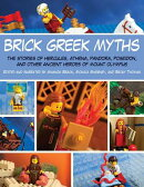 Brick Greek Myths: The Stories of Heracles, Athena, Pandora, Poseidon, and Other Ancient Heroes of M