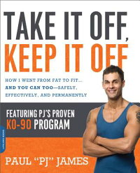 TakeItOff,KeepItOff:HowIWentfromFattoFit...andYouCanToo--Safely,Effectively,and