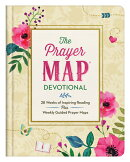 The Prayer Map(r) Devotional: 28 Weeks of Inspiring Readings Plus Weekly Guided Prayer Maps