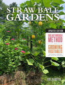 Straw Bale Gardens Complete, Updated Edition: Breakthrough Method for Growing Vegetables Anywhere, E