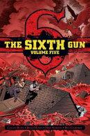 The Sixth Gun Vol. 5: Deluxe Edition