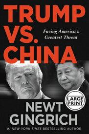 Trump vs. China: Facing America's Greatest Threat TRUMP VS CHINA -LP [ Newt Gingrich ]