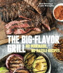 The Big-Flavor Grill: No-Marinade, No-Hassle Recipes for Delicious Steaks, Chicken, Ribs, Chops, Veg
