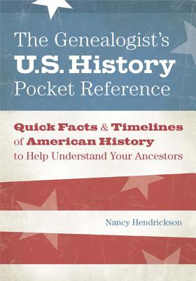 The Genealogist's U.S. History Pocket Reference: Quick Facts & Timelines of American History to Help GENEALOGISTS US HIST PCKT REF [ Nancy Hendrickson ]