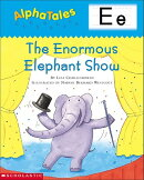 Alphatales (Letter E: The Enormous Elephant Show): A Series of 26 Irresistible Animal Storybooks Tha