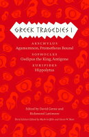 Greek Tragedies, Volume 1: Aeschylus: Agamemnon, Prometheus Bound/Sophocles: Oedipus the King, Antig