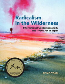 Radicalism in the Wilderness: International Contemporaneity and 1960s Art in Japan RADICALISM IN THE WILDERNESS (Mit Press) [ Reiko Tomii ]
