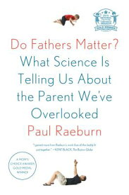 Do Fathers Matter?: What Science Is Telling Us about the Parent We've Overlooked DO FATHERS MATTER [ Paul Raeburn ]