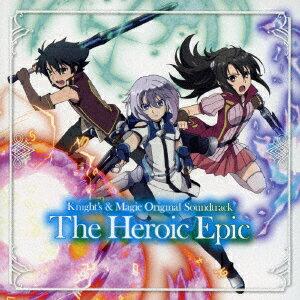 TVアニメ『ナイツ&マジック』オリジナルサウンドトラック The Heroic Epic [ 甲田雅人 ]