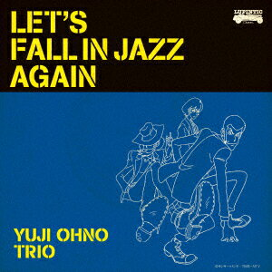 LET'S FALL IN JAZZ AGAIN [ YUJI OHNO TRIO ]