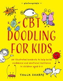 CBT Doodling for Kids: 50 Illustrated Handouts to Help Build Confidence and Emotional Resilience in