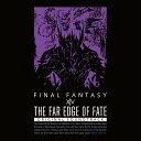 THE FAR EDGE OF FATE: FINAL FANTASY XIV ORIGINAL SOUNDTRACK(初回仕様限定盤)【映像付サントラ/Blu...