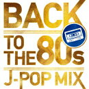 BACK TO THE 80s -J-POP MIX-
