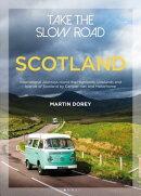 Take the Slow Road: Scotland: Inspirational Journeys Round the Highlands, Lowlands and Islands of Sc