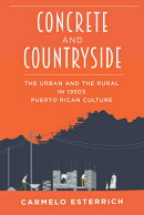 Concrete and Countryside: The Urban and the Rural in 1950s Puerto Rican Culture