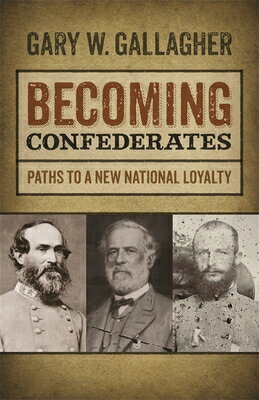 Becoming Confederates: Paths to a New National Loyalty BECOMING CONFEDERATES (Mercer University Lamar Memorial Lectures) [ Gary Gallagher ]