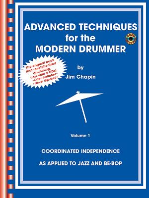 Advanced Techniques for the Modern Drummer: Coordinating Independence as Applied to Jazz and Be-Bop ADVD TECHNIQUES FOR THE MODERN [ Jim Chapin ]
