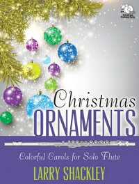 ChristmasOrnaments:ColorfulCarolsforSoloFlute[WithCD(Audio)][LarryShackley]