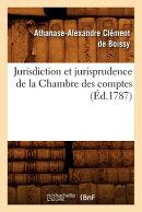 Jurisdiction Et Jurisprudence de la Chambre Des Comptes, (d.1787)