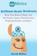 Mensa's(r) Brilliant Brain Workouts: Keep Your Brain in Shape with 100 Number Games, Word Searches,