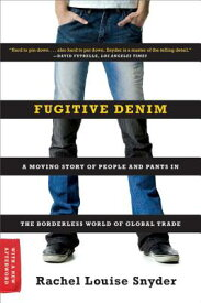 Fugitive Denim: A Moving Story of People and Pants in the Borderless World of Global Trade FUGITIVE DENIM [ Rachel Louise Snyder ]