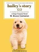 Bailey's Story: A Dog's Purpose Novel