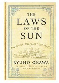 The Laws of the Sun: One Source, One Planet, One People LAWS OF THE SUN [ Ryuho Okawa ]