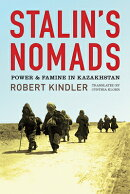 Stalin's Nomads: Power and Famine in Kazakhstan