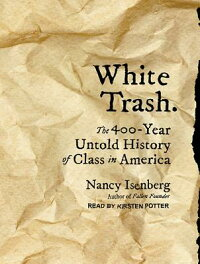 WhiteTrash:The400-YearUntoldHistoryofClassinAmerica[NancyIsenberg]