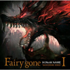 "Fairy gone ""BACKGROUND SONGS"" I [ (K)NoW_NAME ]"