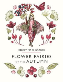 Flower Fairies of the Autumn FLOWER FAIRIES OF THE AUTUMN (Flower Fairies) [ Cicely Mary Barker ]