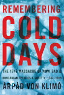 Remembering Cold Days: The Novi Sad Massacre in Hungarian Politics and Society