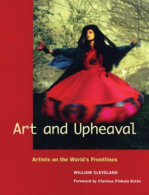 Art and Upheaval: Artists on the World's Frontlines ART & UPHEAVAL [ William Cleveland ]