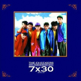 THE CHECKERS 30TH ANNIVERSARY BEST〜7×30 SINGLES〜 [ チェッカーズ ]