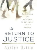 A Return to Justice: Rethinking Our Approach to Juveniles in the System