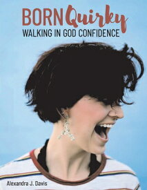 Born Quirky, Volume 1: Walking in God-Confidence BORN QUIRKY V01 [ Alexandra Davis ]